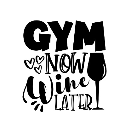 GYM Now Wine Later- motivate slogan with wineglass.