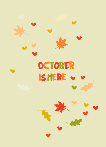 October Is Here. Autumn seasonal background. Hand lettering, illustration with falling leaves and heart shapes