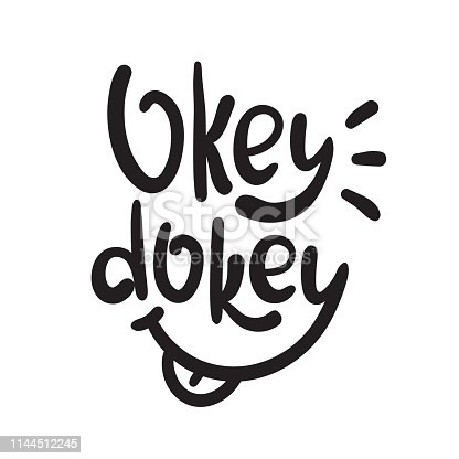 Okey dokey - simple inspire and  motivational quote. Hand drawn beautiful lettering. Youth slang. Print for inspirational poster, t-shirt, bag, cups, card, flyer, sticker, badge. Cute and funny vector