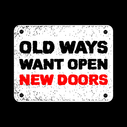 Old ways want open new doors. Inspirational and motivation quote poster. Vector illustration vintage retro style. Good for label, mug, and t-shirt design print. Grunge old frame isolated on dark color