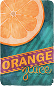 Grunge retro orange juice poster. EPS10 vector illustration, global colors, easy to modify. There is a whole orange slice on a hidden layer.