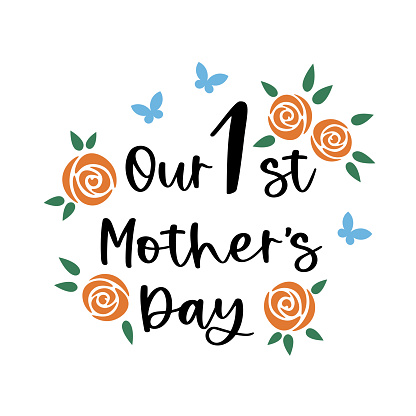 Our first Mother's Day. Mothers day lettering with orange roses bouquet and butterflies. Mother's day card template, tshirt design. Layered file.