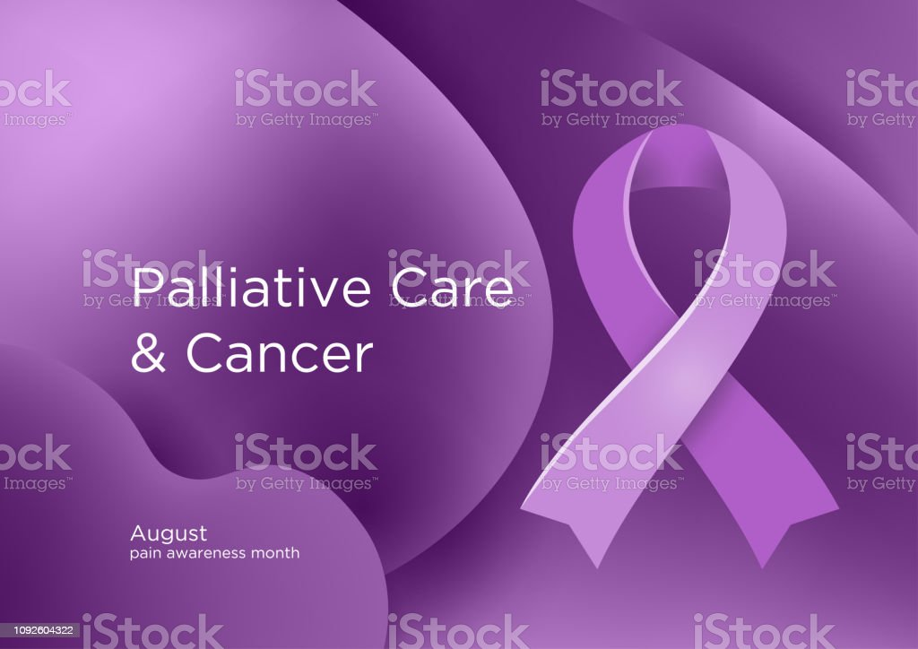 Palliative Care And Cancer Pain Awareness Month In August