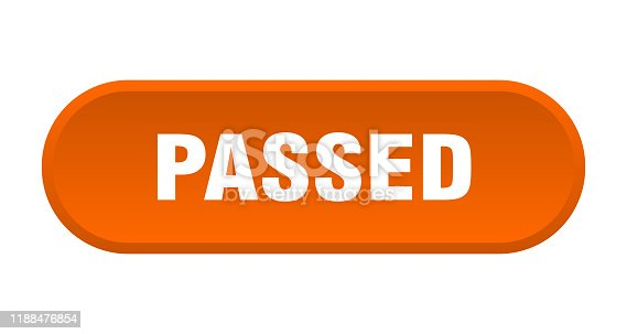 passed button. passed rounded orange sign. passed