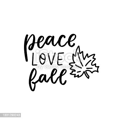 istock Peace, love, fall phrase with maple leaf . Autumn thanksgiving hand lettering phrases. Happy harvest quote. Hand written text overlay for greeting card design. 1331290243
