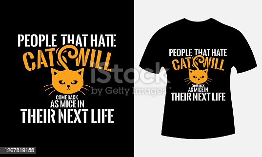 People that hate cats will come back as mice in their next life. Cat T-Shirts Design.Real men love cats T-Shirt Design Pet Tee Shirts Design for Animal Lovers Men, Women & Kid T-Shirts Gift.