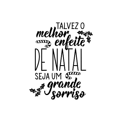 Perhaps the best Christmas ornament is a big smile in Portuguese. Lettering. Ink illustration. Modern brush calligraphy.