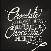 Chocolate doesen't ask silly questions, Chocolate understand. Hand drawn quotes on chalkboard