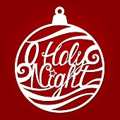 Phrase O Holy Night. Christmas ball template for laser and paper cutting. Vector. Decorative bauble. Handmade holiday lettering. For carving from wood, paper, vinyl. Window decoration. Festival toys.