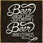 Beer doesn't ask silly questions, Beer understands. Hand drawn quotes on black retro chalkboard with vintage frame