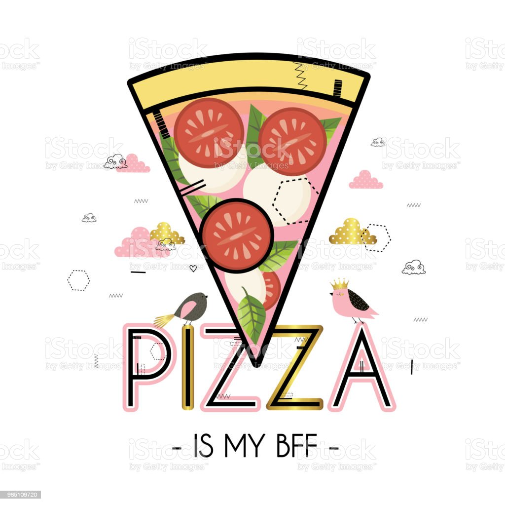 Pizza is my BFF. vector art illustration