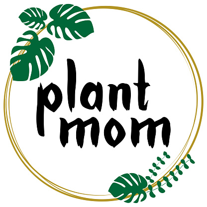 Plant mom (mother of plants) concept on white.
