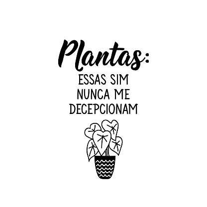 Plants: these never disappoint me in Portuguese. Lettering. Ink illustration. Modern brush calligraphy.