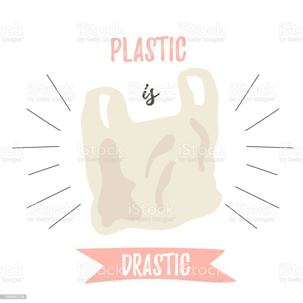 Plastic is drastic. Eco poster with text. Go green. No plastic concept vector art illustration