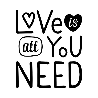 Poster with the words-Love is all you need. Simple decorative text element design for Valentine's Day. Simple hand lettering illustration isolated on white background. Black white vector