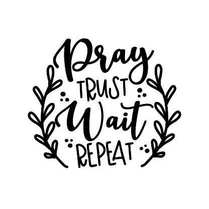 Pray Trust Wait Repeat - Christian motivation quote.