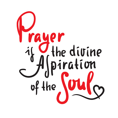 Prayer is the divine aspiration of the soul - inspire motivational religious quote. Hand drawn beautiful lettering. Print for inspirational poster, t-shirt, bag, cups, card, flyer, sticker, badge.