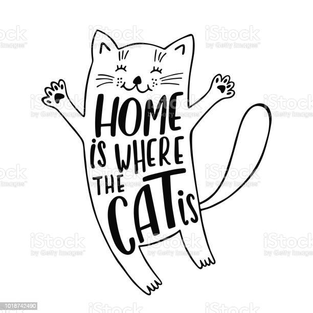 Home is where the cat is. Handwritten inspirational quote about cat. Cute cartoon kitty. Typography lettering design. Black and white vector illustration isolated on white background.