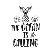 The Ocean Is Calling. Inspirational quote about summer. Modern calligraphy phrase with hand drawn mermaid tail, splashes, sea star. Simple vector lettering for print and poster. Typography design.