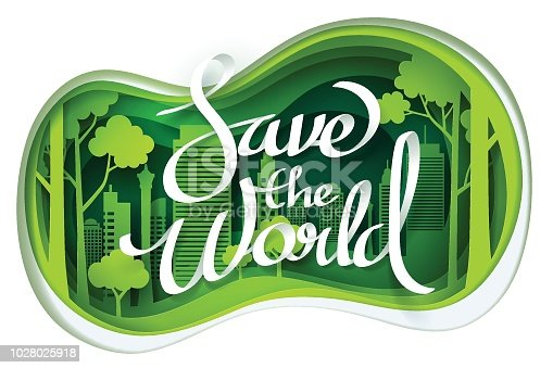 Paper art of Save the world calligraphy hand lettering on park and green town shape, earth day concept and ecology idea