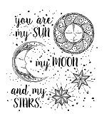 Hand drawn Sun, Moon and Stars in vintage style. Vector illustration with lettering for invitation, card, poster, print, t-shirt, boho chic tattoo, coloring page