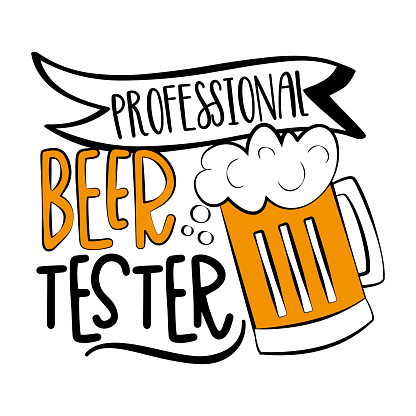 Professional Beer Tester - funny slogan with beer mug isolated white background.