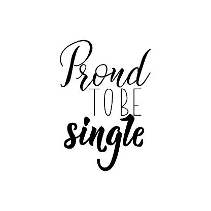 Proud to be single. lettering. calligraphy vector illustration.
