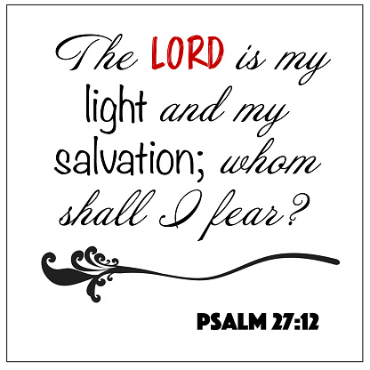 Psalm 27:12 - The Lord is my light and my salvation whom shall I fear design vector on white background for Christian encouragement from the Old Testament Bible scriptures.