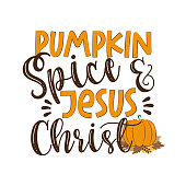 Pumpkin Spice and Jesus Christ - funny thanksgiving text, with pumpkin and leaves.