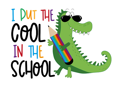 I put the cool in the school- funny slogan with cartoon alligator and pencil.