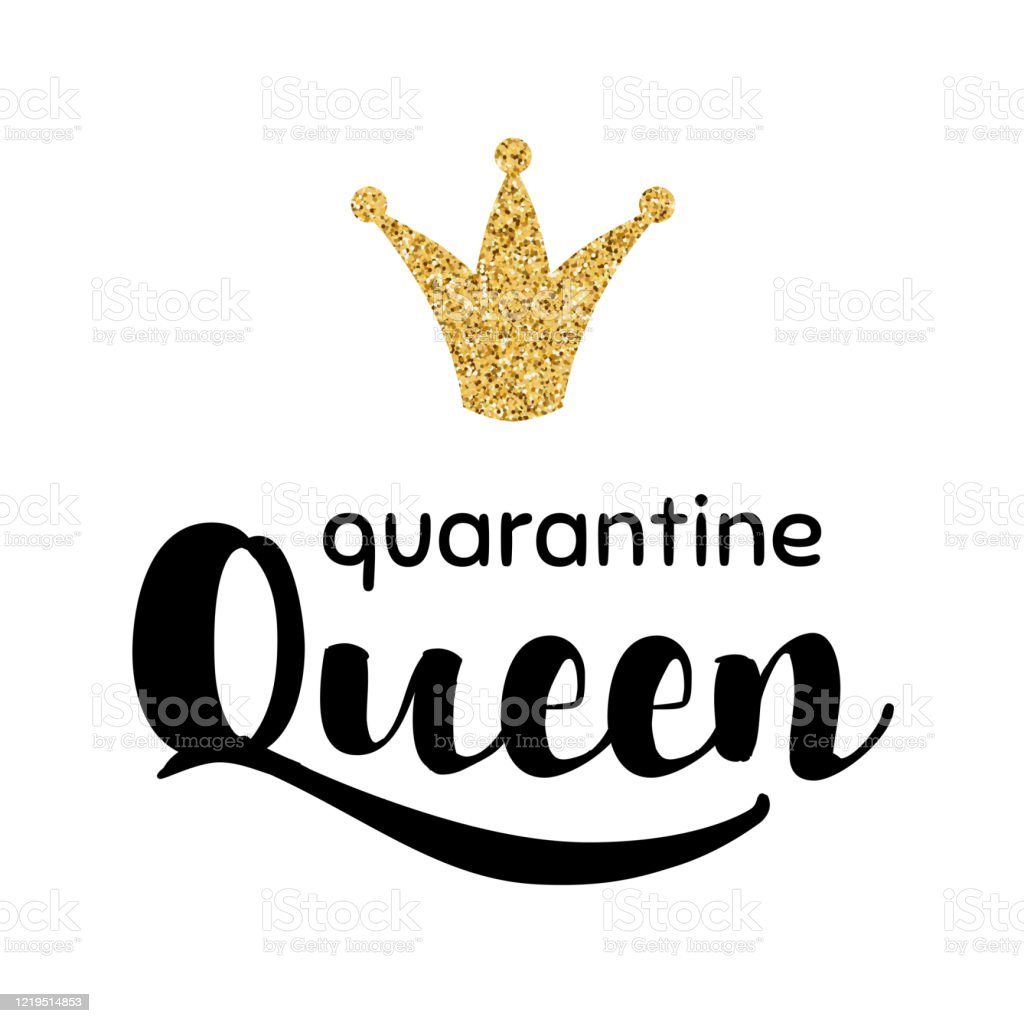 Quarantine Queen Isolated Phrase With Gold Glittering Crown Corona Virus Staying At Home Print Home Quarantine Concept Stock Illustration Download Image Now Istock