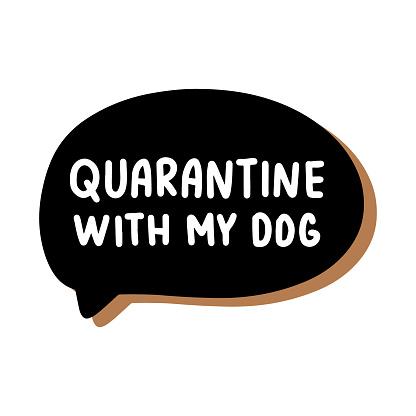 Quarantine with dog hand drawn vector illustration speech bubble in cartoon comic style covid-19 coronavirus pandemic print poster card banner