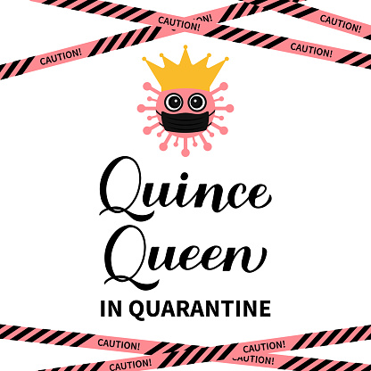 Quince Queen in quarantine calligraphy hand lettering. Spanish or Latin American girl 15th birthday. Easy to edit vector template for Quinceañera party invitation, greeting card, banner, poster, etc