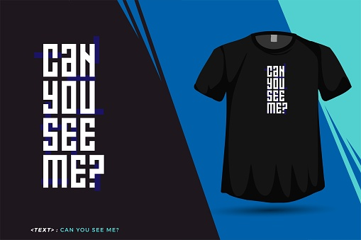 Quote Can You See Me, Trendy typography vertical design template for print t shirt fashion clothing poster and merchandise