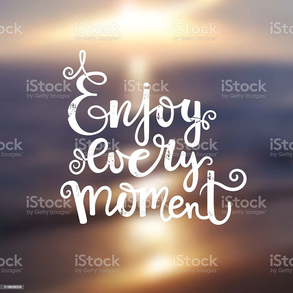 Quote - enjoy every moment on blur background vector art illustration