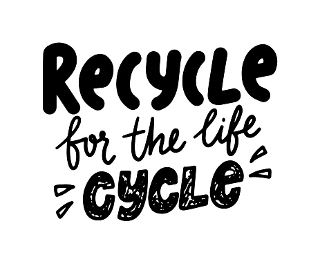 Recycle for the Life Cycle Monochrome Hand Drawn Lettering, Ecology Protection Typography in Doodle Style. Save Planet