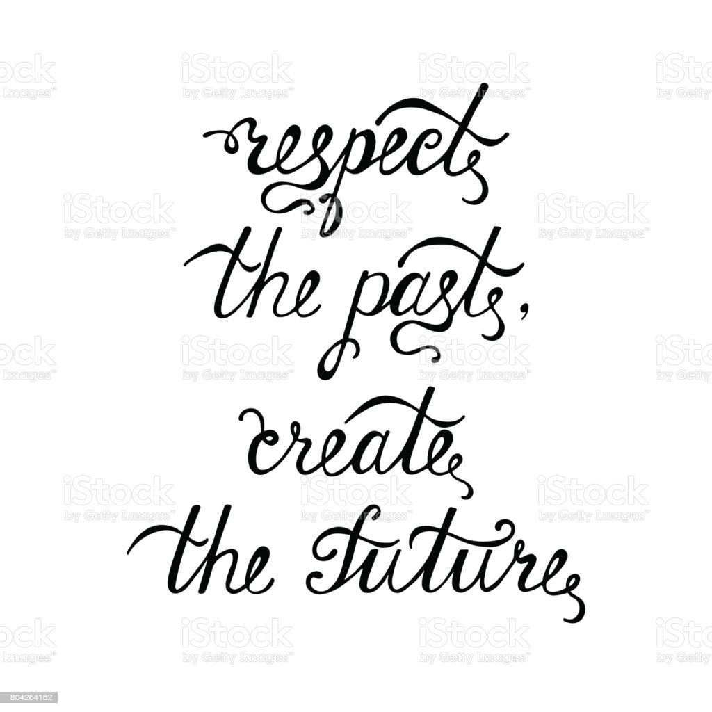 Create A Quote Respect The Past Create The Future Inspirational Quote About Happy