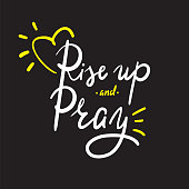 Rise up and Pray - religion inspire and motivational quote. Hand drawn beautiful lettering. Print for inspirational poster, t-shirt, bag, cups, card, flyer, sticker, badge. Elegant calligraphy sign