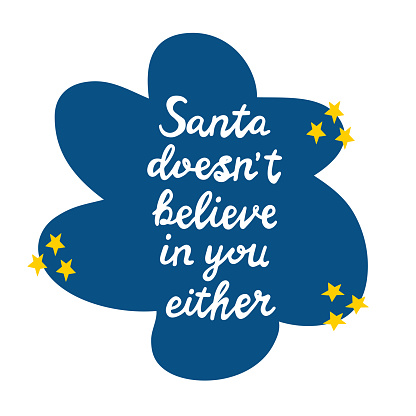 Santa does not believe in you either. White handwritten lettering on blue speech bubble cloud with yellow stars. Isolated on white. Vector stock illustration.