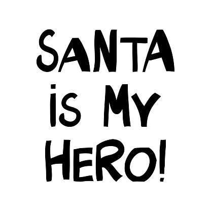 Santa is my hero. Winter holidays quote. Cute hand drawn lettering in modern scandinavian style. Isolated on white background. Vector stock illustration.