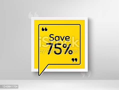 Save 75% off. Frame with thought bubble. Sale Discount offer price sign. Special offer symbol. Realistic frame and speech bubble. Banner with chat symbol and quotes. Discount promotion text. Vector