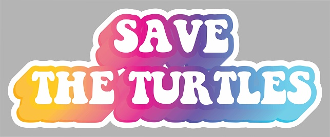 Save The Turtles. Message. Colorful illustration, isolated on background. Sticker for stationery. Ready for printing. Trendy graphic design element. Retro font calligraphy in 60s funky style. Vector.