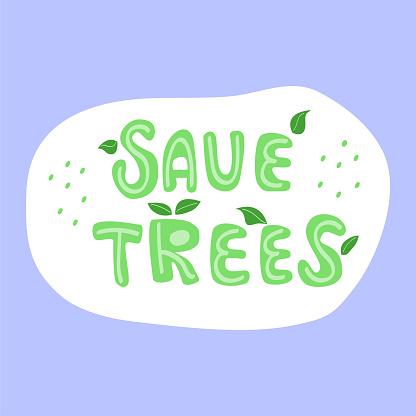 Save trees. Ecological sticker, label. Hand drawn ecology lettering, design poster, t shirt design, sticker, emblem, banner