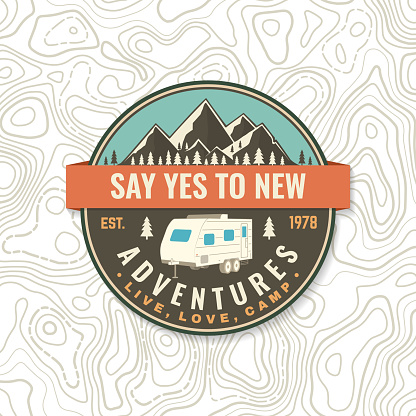 Say yes to new adventures. Live, love, camp. Patch or sticker. Vector Concept for shirt or logo, print, stamp or tee. Vintage typography design with camper trailer and mountain silhouette