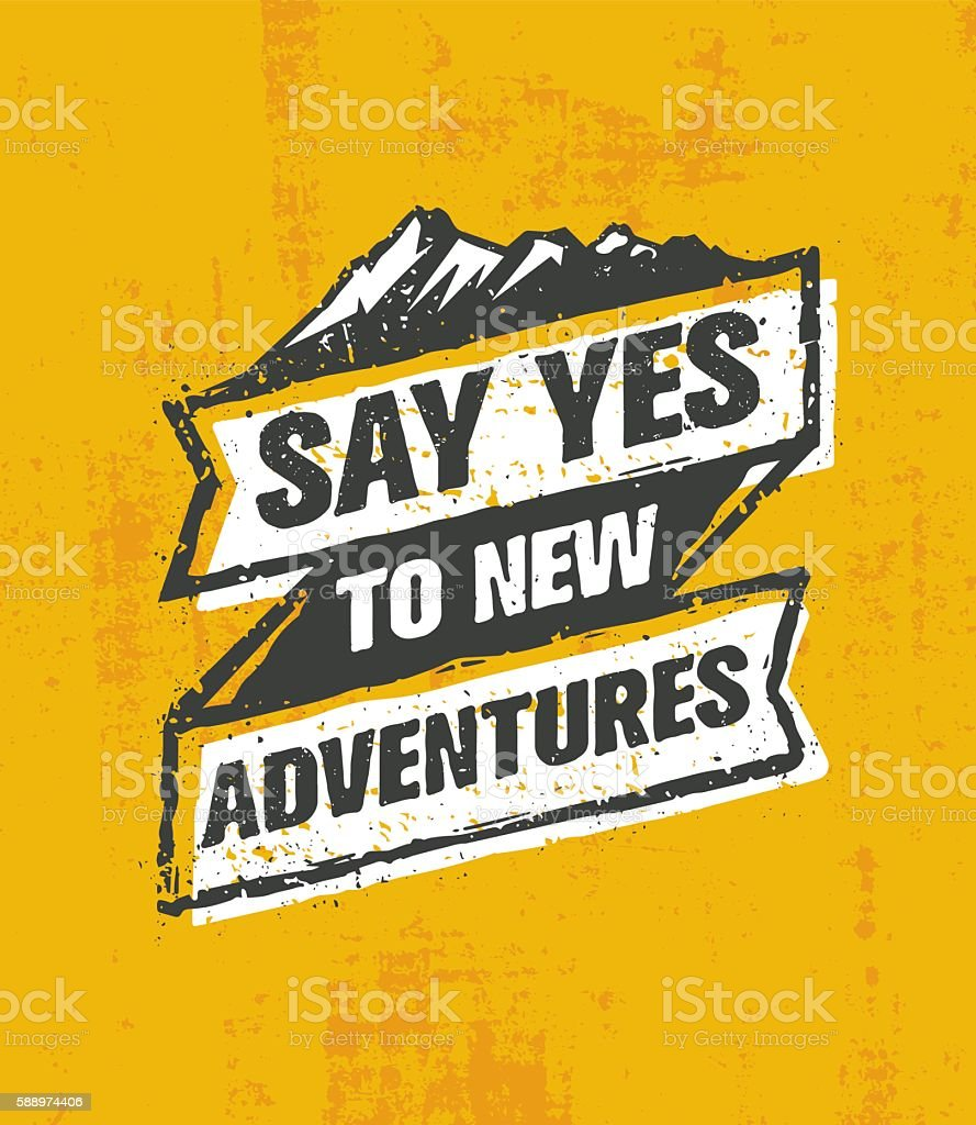 Say Yes To New Adventures. Outdoor Extreme Motivation Quote vector art illustration