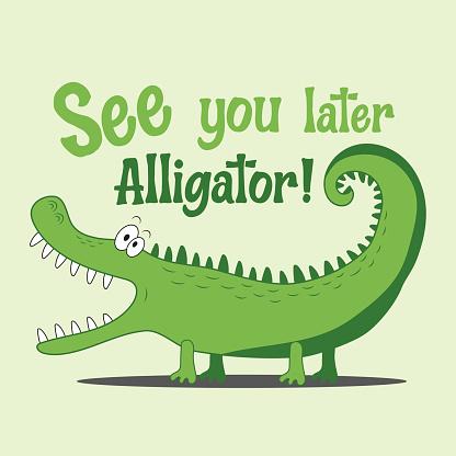 See You Later Alligator!- Funny cartoon crocodile.