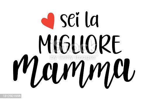istock Sei la Migliore Mamma in italian language handwritten lettering vector. Mothers Day quotes and phrases, elements for cards, banners, posters, mug, scrapbooking. 1312601558