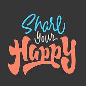 'Share Your Happy' motivational Hand lettered brush script style phrase. Handmade Typographic Art for Poster Print Greeting Card T shirt apparel fashion design, hand crafted vector illustration