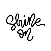 Shine On. Inspiration motivation Text lettering monoline style. Modern brush calligraphy. Vector illustration. Black and white. Design for print card, tee, sticker etc