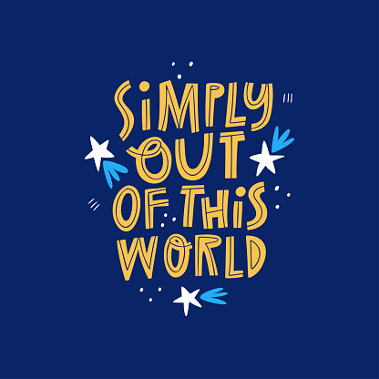 Simply Out Of This World hand drawn lettering quote. Wonderful, excellent concept inscription. Cute doodle stars on blue background. Cosmic poster, t shirt print. Space vector illustration with text